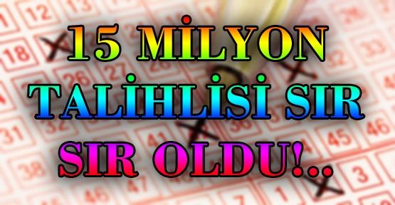 15 MİLYONUN TALİHLİSİ SIR OLDU