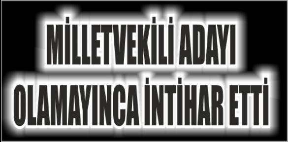 ADAY OLAMAYINCA İNTİHAR ETTİ
