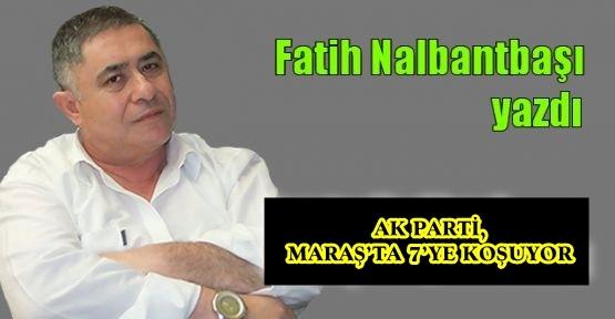 AK PARTİ, MARAŞ'TA 7'YE KOŞUYOR
