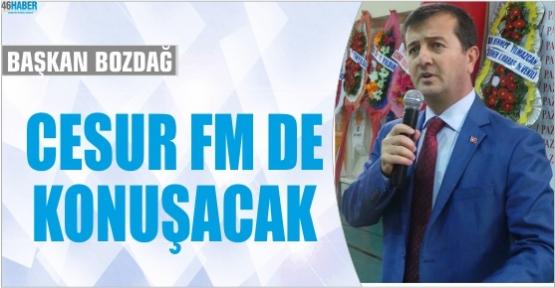 BAŞKAN BOZDAĞ CESUR FM MİSAFİRİ OLACAK