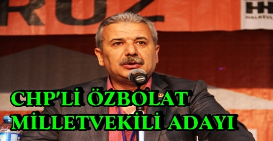 CHP KAHRAMANMARAŞ'TA ÖZBOLAT'I ADAY YAPIYOR