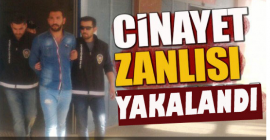 CİNAYET ZANLISI POLİSİN ELİNDEN KAÇAMADI