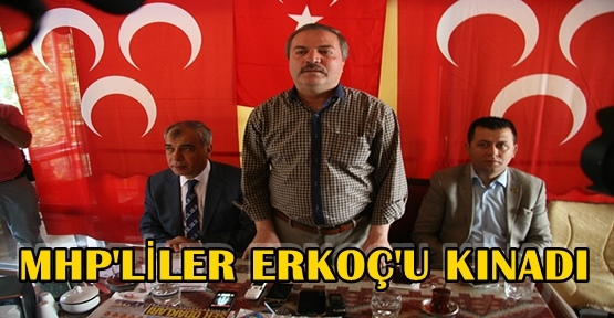 ERKOÇ'U MHP'LİLER KINADI