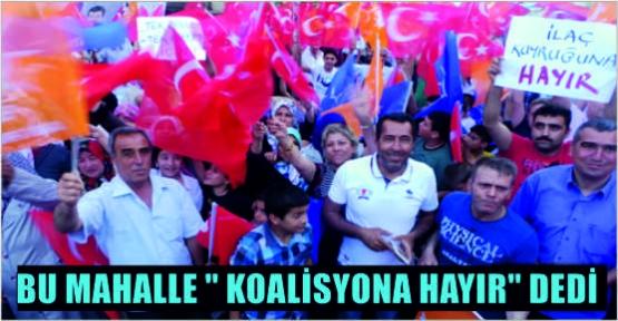 HACI BAYRAM VELİ MAH. 'KOALİSYONA HAYIR' DEDİ
