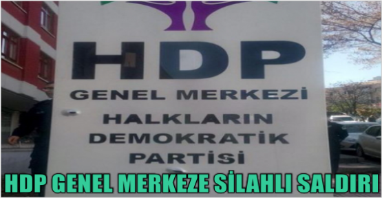 HDP GENEL MERKEZE SALDIRI