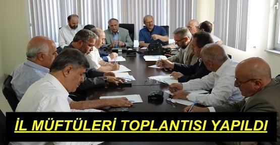İL MÜFTÜLERİ TOPLANTISI KAHRAMANMARAŞ'TA YAPILDI