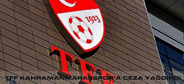 Kahramanmaraş'a TFF'den Ceza Yağdı