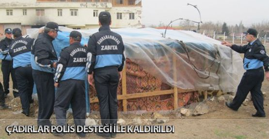 Kahramanmaraş'ta Çadırlar Polis Desteği İle Kaldırıldı.