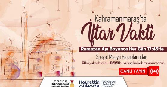 """""""KAHRAMANMARAŞ'TA İFTAR VAKTİ"""" CANLI YAYIN BAŞLIYOR"""