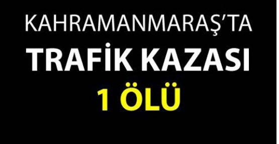 Kahramanmaraş'ta Trafik Kazası: 1 Kişi Hayatını Kaybetti