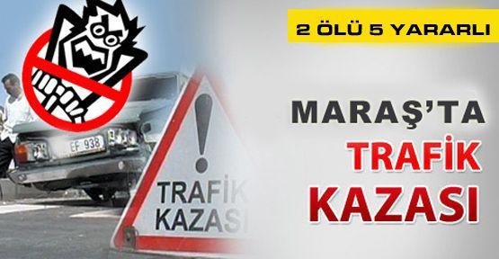 Kahramanmaraş'ta Trafik Kazası 2 Ölü