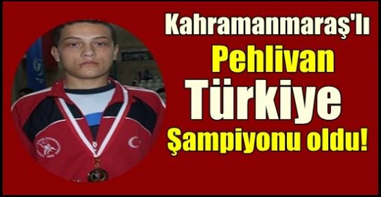 KAHRAMANMARAŞ'TAN TÜRKİYE ŞAMPİYONU!