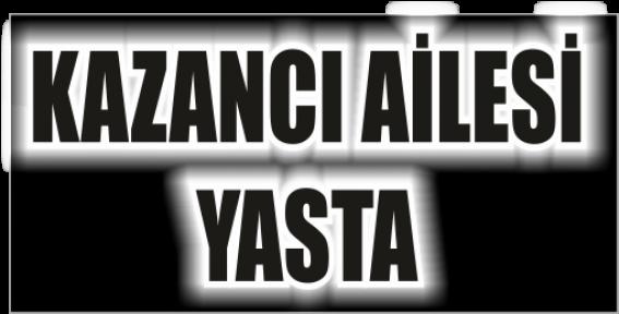 KAZANCI AİLESİNİN ACI GÜNÜ