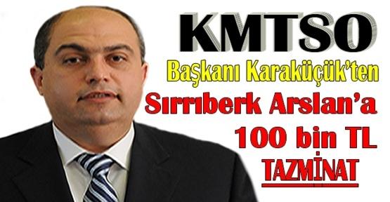 KMTSO Başkanından Sırrıberk Arslana 100 bin TL tazminat davası