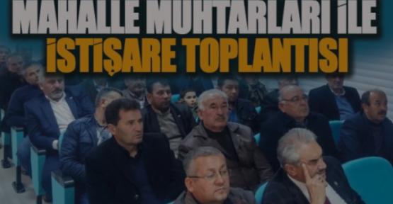 MAHALLE MUHTARLARI İLE İSTİŞARE TOPLANTISI DÜZENLENDİ