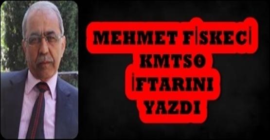 MEHMET FİSKECİ KMTSO İFTARINI YAZDI