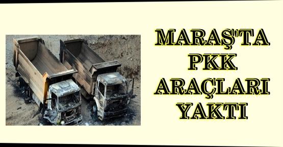 PKK MARAŞ'TA ARAÇLARI YAKTI