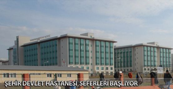 Şehir Devlet Hastanesi Seferleri Başlıyor
