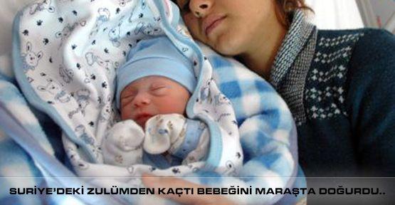Suriye'deki Zulümden Kaçtı bebeğini Maraş'ta dünyaya getirdi.