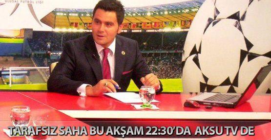 Tarafsız Saha Aksu Tv'de