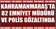 KAHRAMANMARAŞ'TA 82 POLİS VE EMNİYET...