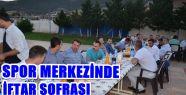 OKUMUŞ SPOR KOMPLEKSİNDE İFTAR SOFRASI...