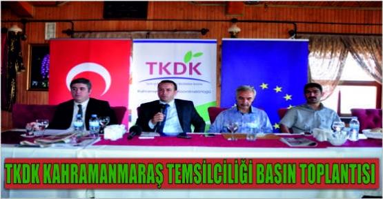 TKDK MARAŞ TEMSİLCİLİĞİ BASIN TOPLANTISI YAPTI