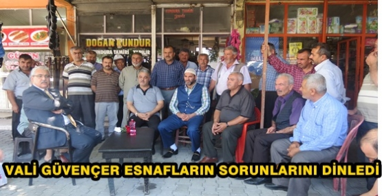 VALİ GÜVENÇER ESNAFLARLA BİR ARAYA GELDİ
