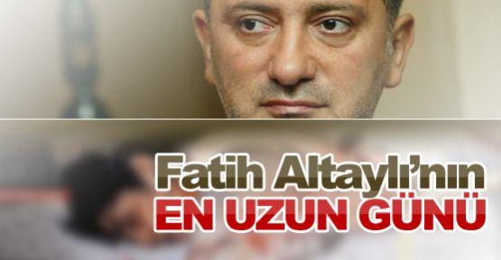 Fatih Altaylı'nın en uzun günü